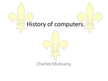 History of computers. Charles McAnany.. Abacus A simple, hand-held calculator. Developed by the Babylonians around 2400 BCE. Not programmable – simply.