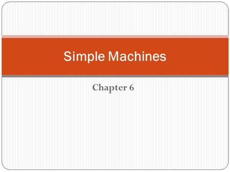 Simple Machines Chapter 6.