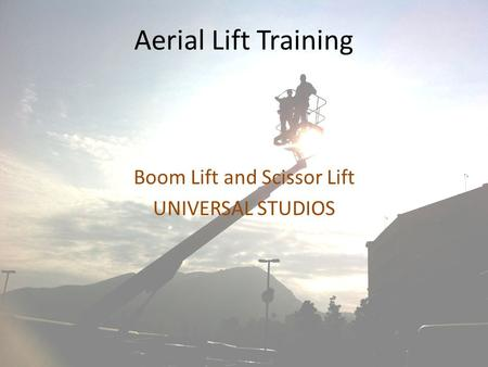 Aerial Lift Training Boom Lift and Scissor Lift UNIVERSAL STUDIOS.