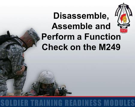 Disassemble, Assemble and Perform a Function Check on the M249