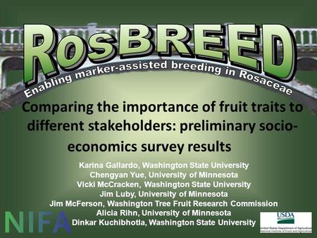 Comparing the importance of fruit traits to different stakeholders: preliminary socio- economics survey results Karina Gallardo, Washington State University.