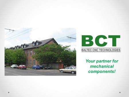 Your partner for mechanical components!. Bussiness concept Baltec CNC Technologies (BCT) supplies mechanical components for European manufacturing equipment.