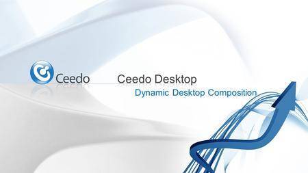 Dynamic Desktop Composition. Modular desktop composition at file-level What is Ceedo Desktop? A smart driver that intercepts and redirects R/W functions.