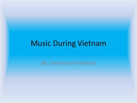 Music During Vietnam By: Emmanuel Alvarez. The Doors – Unknown Soldier Lyrics Unborn living, living, dead Bullet strikes the helmet's head, And it's all.