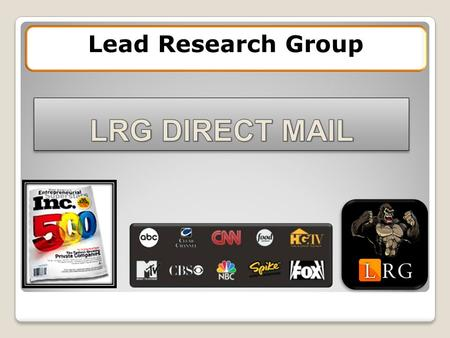 Lead Research Group. Direct Mail: Overview Highly Responsive Data Compelling Creative Mail/Call Tracking Technology Timing / Consistency Agents Scripting.
