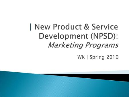 WK | Spring 2010. Company Overview Drivers of Innovation Risk New Product & Service Development Funnel Take-Aways.