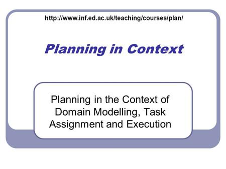 Planning in Context Planning in the Context of Domain Modelling, Task Assignment and Execution