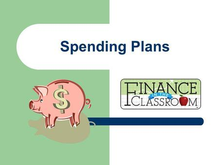 Spending Plans. What is a spending plan? A tool used to record and track projected and actual income and expenses over a period of time. Also called a.