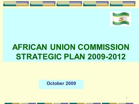 1 AFRICAN UNION COMMISSION STRATEGIC PLAN 2009-2012 October 2009.