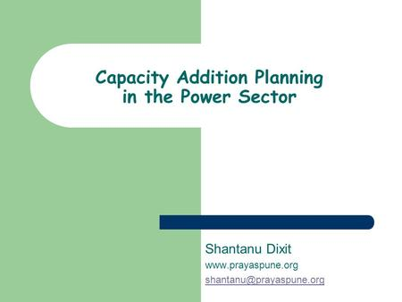 Capacity Addition Planning in the Power Sector Shantanu Dixit