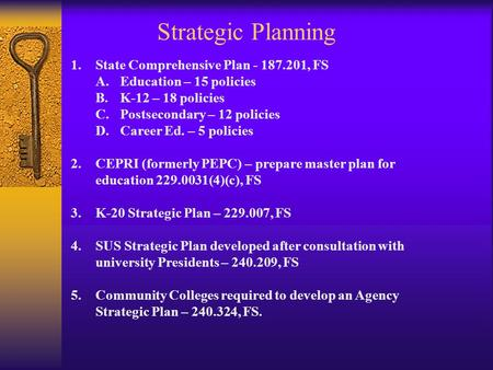 Strategic Planning 1.State Comprehensive Plan - 187.201, FS A.Education – 15 policies B.K-12 – 18 policies C.Postsecondary – 12 policies D.Career Ed. –
