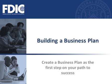 Create a Business Plan as the first step on your path to success Building a Business Plan.