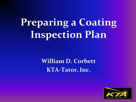 Preparing a Coating Inspection Plan William D. Corbett KTA-Tator, Inc.