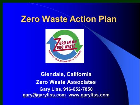 Zero Waste Action Plan Glendale, California Zero Waste Associates Gary Liss, 916-652-7850