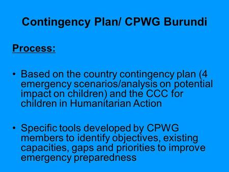 Contingency Plan/ CPWG Burundi Process: Based on the country contingency plan (4 emergency scenarios/analysis on potential impact on children) and the.