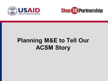 Planning M&E to Tell Our ACSM Story. Objectives Discuss how ACSM activities can address barriers to help reach national TB control targets. Describe how.