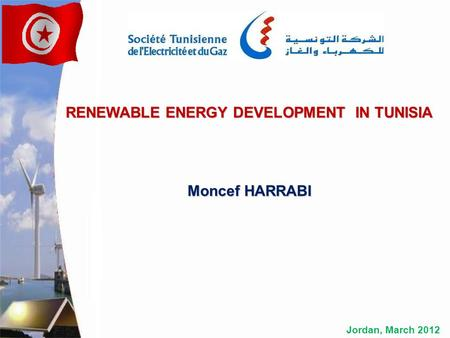 Jordan, March 2012 RENEWABLE ENERGY DEVELOPMENT IN TUNISIA Moncef HARRABI.