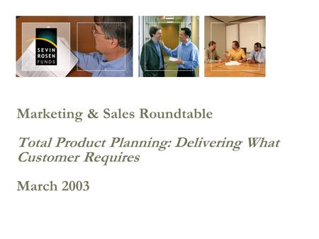 Marketing & Sales Roundtable Total Product Planning: Delivering What Customer Requires March 2003.