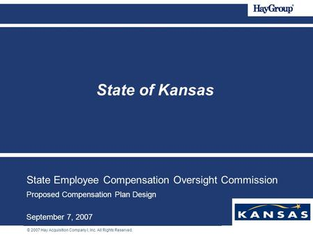 © 2007 Hay Acquisition Company I, Inc. All Rights Reserved. State Employee Compensation Oversight Commission Proposed Compensation Plan Design September.