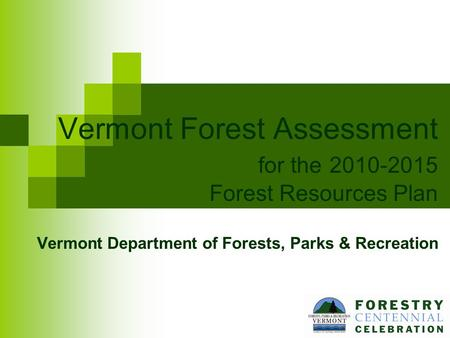 Vermont Forest Assessment for the 2010-2015 Forest Resources Plan Vermont Department of Forests, Parks & Recreation.