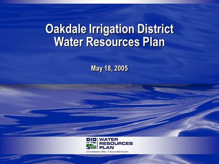 May 18, 2005 Oakdale Irrigation District Water Resources Plan.