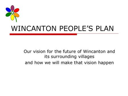 WINCANTON PEOPLES PLAN Our vision for the future of Wincanton and its surrounding villages and how we will make that vision happen.