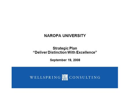 NAROPA UNIVERSITY Strategic Plan Deliver Distinction With Excellence September 19, 2008.