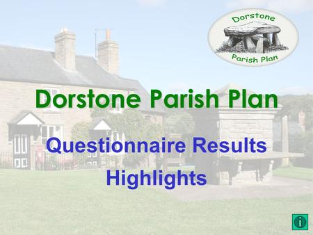 Dorstone Parish Plan Questionnaire Results Highlights.