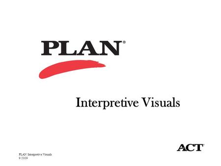PLAN Interpretive Visuals 9/2009 Interpretive Visuals.