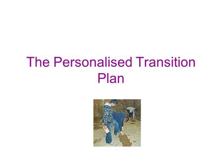 The Personalised Transition Plan. Where its used During year 9 (13-14 years old) all statemented students are given a transistion review As well as discussing.