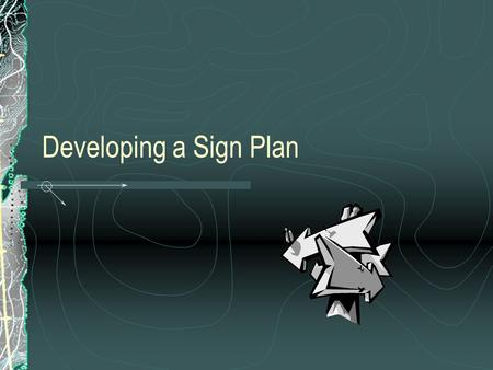 Developing a Sign Plan. Determine Scope Will the sign plan encompass: An entire Field Office Area ? An ACEC? WSA? Campground?