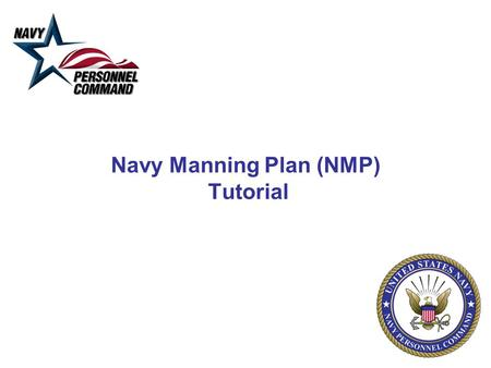 Navy Manning Plan (NMP) Tutorial. 2 NMP represents the number of Sailors that are available to fill Force Structure billets in the Navy. NMP is generally.