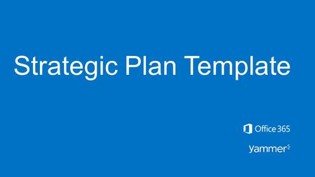 Strategic Plan Template. This template will help you plan your Yammer network launch. Once completed, it will serve as your strategic plan – from high-level.
