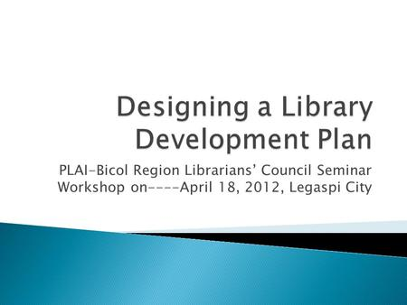 PLAI-Bicol Region Librarians Council Seminar Workshop on----April 18, 2012, Legaspi City.