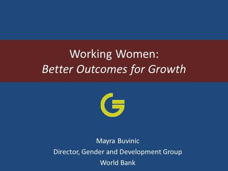 Working Women: Better Outcomes for Growth Mayra Buvinic Director, Gender and Development Group World Bank.