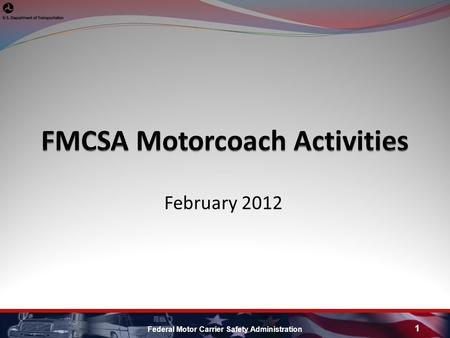 February 2012 Federal Motor Carrier Safety Administration 1.