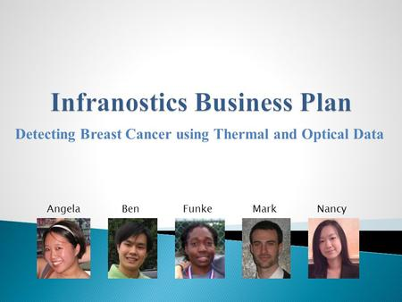 Detecting Breast Cancer using Thermal and Optical Data AngelaBenFunkeMarkNancy.
