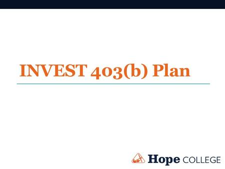 INVEST 403(b) Plan. Our Current Plan Hope Vanguard Individual Custodial Account TIAA-CREF Individual Custodial Account Fidelity Institutional Account.