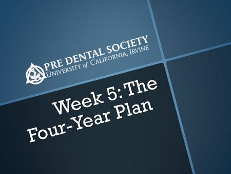 Week 5: The Four-Year Plan. Today's Agenda Announcements Announcements DAT Qs of the Week DAT Qs of the Week The Four-Year Plan The Four-Year Plan.