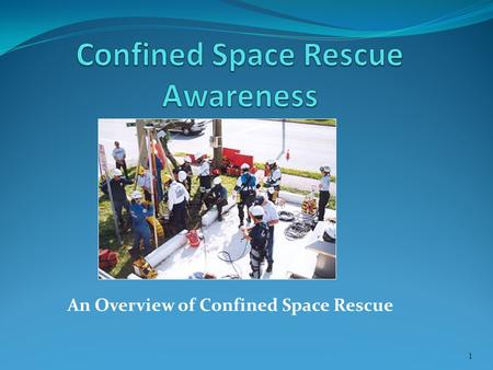 An Overview of Confined Space Rescue 1. Course Objectives Provide the attendee with the basic understanding of the requirements of Confined Space Rescue.