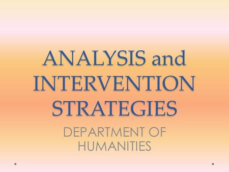 ANALYSIS and INTERVENTION STRATEGIES DEPARTMENT OF HUMANITIES.