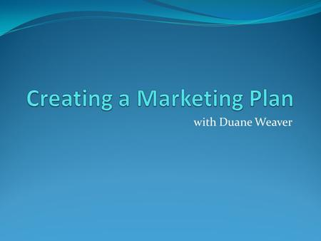 With Duane Weaver. OUTLINE Overview of a Business Plan Elements of a MARKETING PLAN NUMBERS NUMBERS NUMBERS.