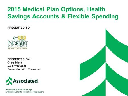 2015 Medical Plan Options, Health Savings Accounts & Flexible Spending PRESENTED TO: PRESENTED BY: Greg Biese Vice President, Senior Benefits Consultant.