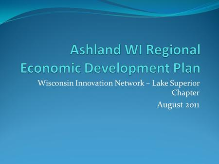 Wisconsin Innovation Network – Lake Superior Chapter August 2011.