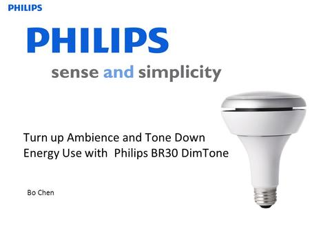 Bo Chen Turn up Ambience and Tone Down Energy Use with Philips BR30 DimTone.