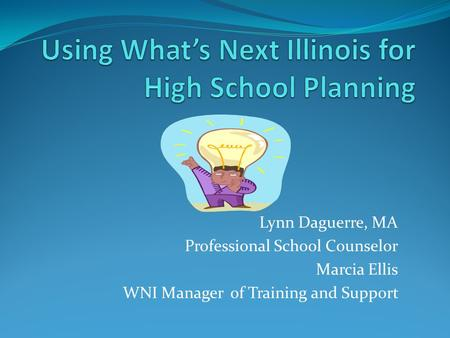 Lynn Daguerre, MA Professional School Counselor Marcia Ellis WNI Manager of Training and Support.