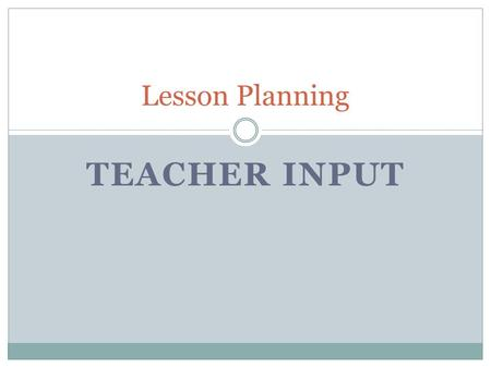 Lesson Planning Teacher Input.
