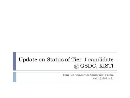 Update on Status of Tier-1 GSDC, KISTI Sang-Un Ahn, for the GSDC Tier-1 Team