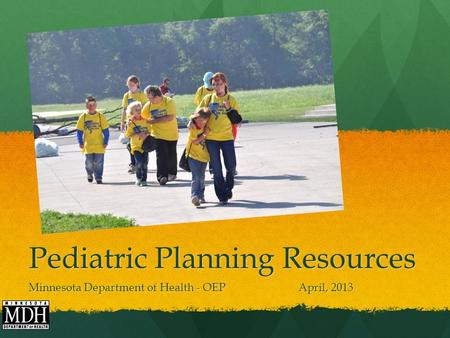 Pediatric Planning Resources Minnesota Department of Health - OEP April, 2013.