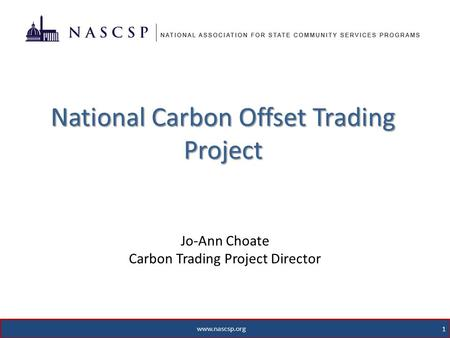 Www.nascsp.org 1 National Carbon Offset Trading Project Jo-Ann Choate Carbon Trading Project Director.